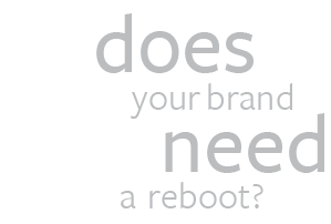 does your brand need a reboot?